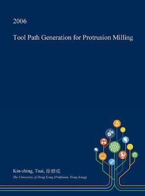 Tool Path Generation for Protrusion Milling by Kin-Shing Tsui