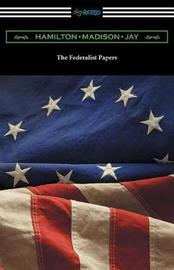 The Federalist Papers (with Introductions by Edward Gaylord Bourne and Goldwin Smith) by Alexander Hamilton