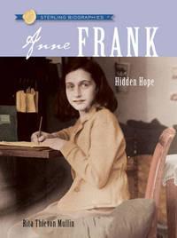 Anne Frank: Hidden Hope by Rita Thievon Mullin