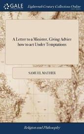 A Letter to a Minister, Giving Advice How to Act Under Temptations by Samuel Mather image