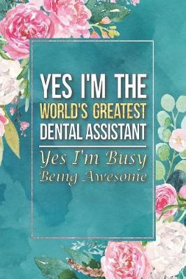 Dental Assistant Gift Yes I'm The World's Greatest Dental Assistant Yes I'm Busy Being Awesome by Press