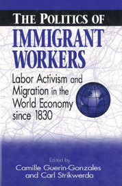 The Politics of Immigrant Workers by Camille Guerin-Gonzales image