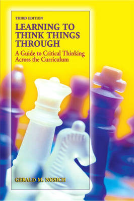 Learning to Think Things Through: A Guide to Critical Thinking Across the Curriculum by Gerald M. Nosich image