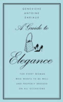 A Guide to Elegance by Genevieve Antoine Dariaux image
