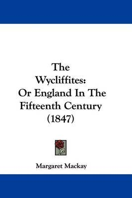 The Wycliffites: Or England In The Fifteenth Century (1847) by Margaret Mackay image