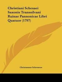 Christiani Schesaei Saxonis Transsilvani Ruinae Pannonicae Libri Quatuor (1797) by Christannus Schesaeus image