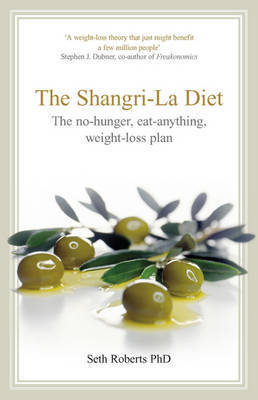 The Shangri-la Diet: The No-hunger Eat-anything Weight-loss Plan by Seth Roberts