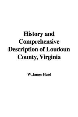 History and Comprehensive Description of Loudoun County, Virginia by W. James Head
