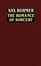 The Romance of Sorcery by Professor Sax Rohmer