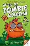 My Big Fat Zombie Goldfish by Mo O'Hara