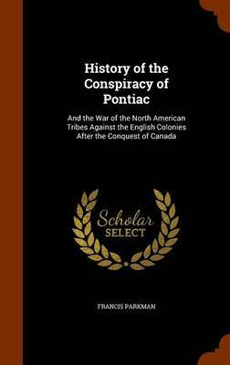 History of the Conspiracy of Pontiac by Francis Parkman