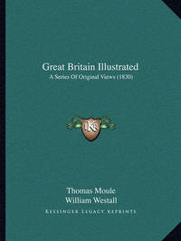 Great Britain Illustrated: A Series of Original Views (1830) by Thomas Moule