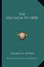 The Spectator V5 (1898) by George A Aitken