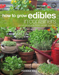 How to Grow Edibles in Containers by Fionna Hill