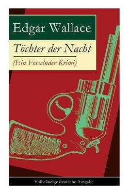 Tochter Der Nacht (Ein Fesselnder Krimi) - Vollstandige Deutsche Ausgabe by Edgar Wallace