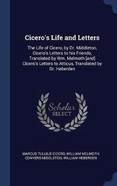 Cicero's Life and Letters by Marcus Tullius Cicero