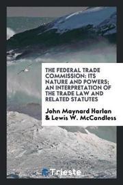The Federal Trade Commission by John Maynard Harlan