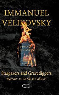 Stargazers and Gravediggers by Immanuel Velikovsky