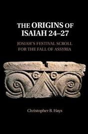 The Origins of Isaiah 24-27 by Christopher B Hays