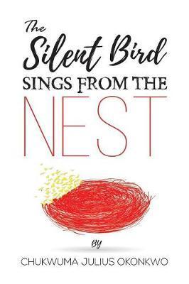 The Silent Bird Sings from the Nest by Chukwuma Julius Okonkwo image