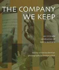 The Company We Keep: An Intimate Celebration of Opera in Australia by Annarosa Berman image