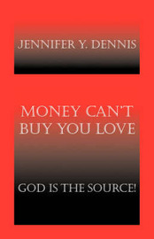 Money Can't Buy You Love by Jennifer Y. Dennis image