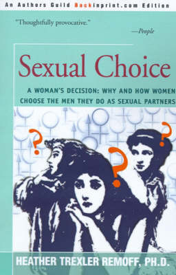 Sexual Choice: A Woman's Decision: Why and How Women Choose the Men They Do as Sexual Partners by Heather Trexler Remoff