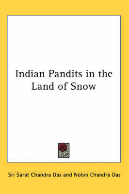 Indian Pandits in the Land of Snow by Sri Sarat Chandra Das