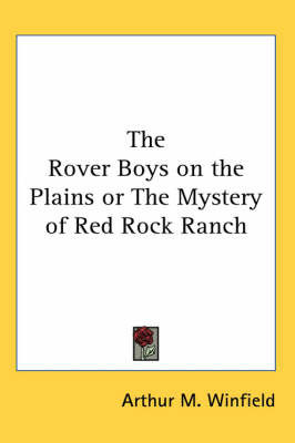 The Rover Boys on the Plains or The Mystery of Red Rock Ranch by Arthur M Winfield