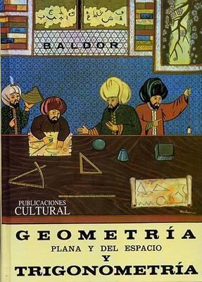 Geometria Plana y del Espacio: Con una Introduccion a la Trigonometria by J A Baldor