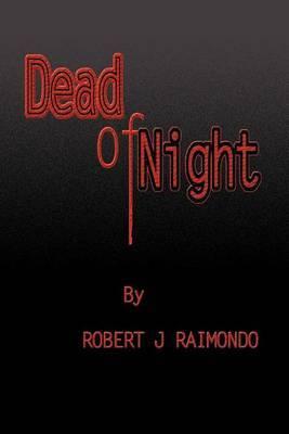 Dead of Night by Robert J Raimondo