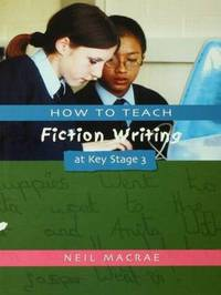 How to Teach Fiction Writing at Key Stage 3 by Neil Macrae image