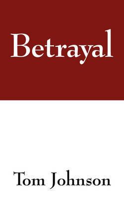 Betrayal by Tom Johnson