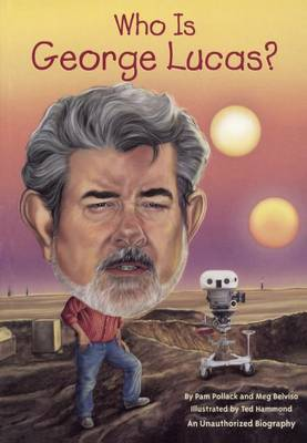 Who Is George Lucas? by Pamela Pollack