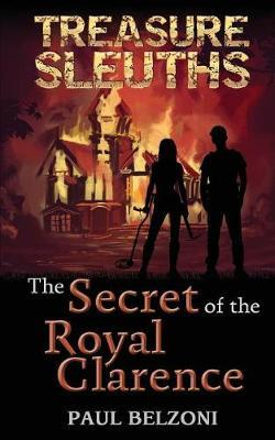 The Secret of the Royal Clarence (Treasure Sleuths, Book 4) by Paul Belzoni