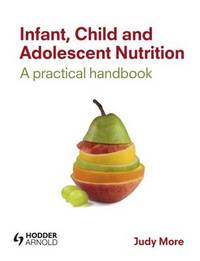 Infant, Child and Adolescent Nutrition by Judy More