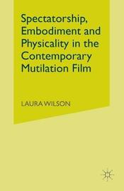 Spectatorship, Embodiment and Physicality in the Contemporary Mutilation Film by Laura Wilson