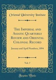 The Imperial and Asiatic Quarterly Review and Oriental Colonial Record, Vol. 7 by Oriental University Institute image