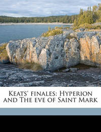 Keats' Finales: Hyperion and the Eve of Saint Mark by Candelent Price