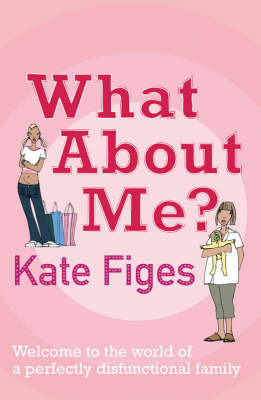 What About Me?: The Diaries and E-mails of a Menopausal Mother and Her Teenage Daughter by Kate Figes