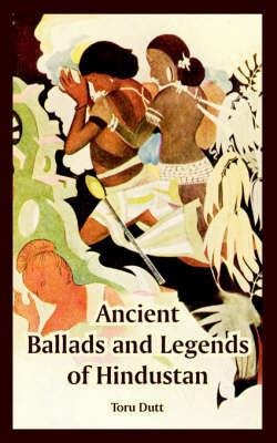 Ancient Ballads and Legends of Hindustan by Toru Dutt