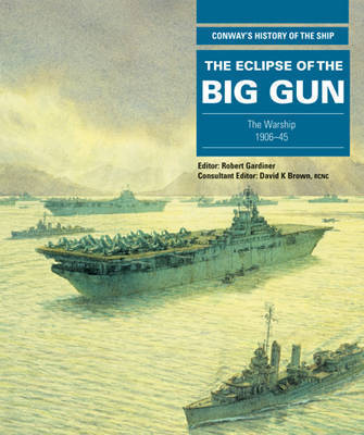 The Eclipse of the Big Gun: The Warship 1906-1945