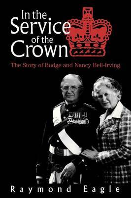 In the Service of the Crown by Raymond Eagle