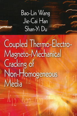 Coupled Thermo-Electro-Mangneto-Mechanical Cracking of Non-Homogenous Media by Bao-Lin Wang