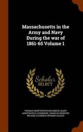 Massachusetts in the Army and Navy During the War of 1861-65 Volume 1 by Thomas Wentworth Higginson image