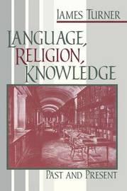 Language, Religion, Knowledge by James Turner