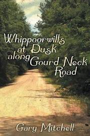 Whippoorwills at Dusk Along Gourd Neck Road by Gary Mitchell