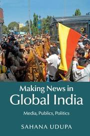Making News in Global India by Sahana Udupa