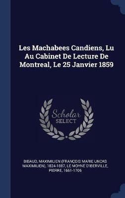 Les Machabees Candiens, Lu Au Cabinet de Lecture de Montreal, Le 25 Janvier 1859