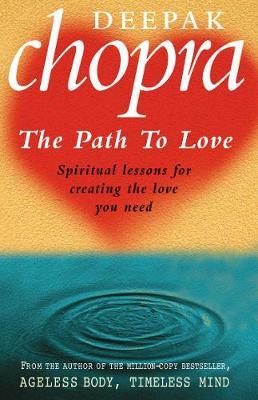 The Path to Love: Spiritual Lessons for Creating the Love You Need by Deepak Chopra image